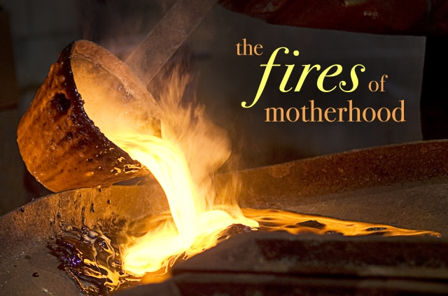the fires of motherhood